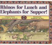 RHINOS FOR LUNCH AND ELEPHANTS FOR SUPPER! by Tololwa M. Mollel