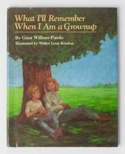 WHAT I'LL REMEMBER WHEN I AM A GROWNUP by Gina Willner-Pardo