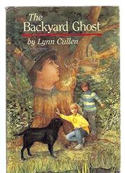THE BACKYARD GHOST by Lynn Cullen