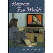 BETWEEN TWO WORLDS by Sarah Sargent