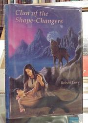 CLAN OF THE SHAPE-CHANGERS by Robert Levy