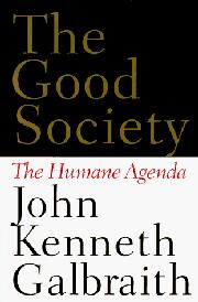 THE GOOD SOCIETY by John Kenneth Galbraith