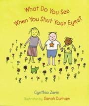 WHAT DO YOU SEE WHEN YOU SHUT YOUR EYES? by Cynthia Zarin