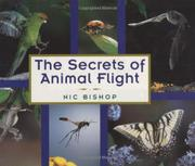 THE SECRETS OF ANIMAL FLIGHT by Nic Bishop