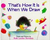 THAT'S HOW IT IS WHEN WE DRAW by Ruth Lercher Bornstein