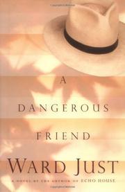 A DANGEROUS FRIEND by Ward Just