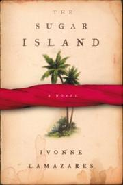 THE SUGAR ISLAND by Ivonne Lamazares