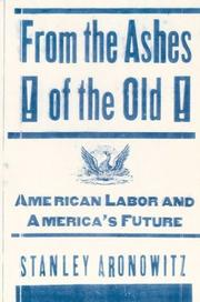 FROM THE ASHES OF THE OLD by Stanley Aronowitz