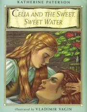 CELIA AND THE SWEET, SWEET WATER by Katherine Paterson