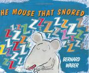 THE MOUSE THAT SNORED by Bernard Waber