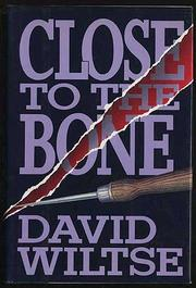 CLOSE TO THE BONE by David Wiltse