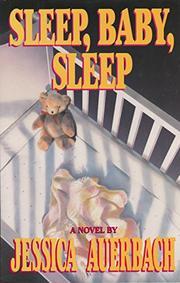 SLEEP, BABY, SLEEP by Jessica Auerbach