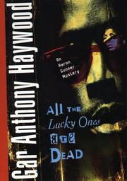 ALL THE LUCKY ONES ARE DEAD by Gar Anthony Haywood