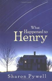 WHAT HAPPENED TO HENRY by Sharon Pywell