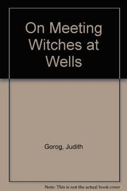 ON MEETING WITCHES AT WELLS by Judith Gorog