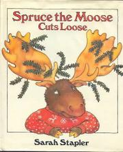SPRUCE THE MOOSE CUTS LOOSE by Sarah Stapler