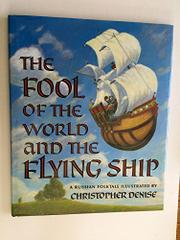 THE FOOL OF THE WORLD AND THE FLYING SHIP by Christopher Denise