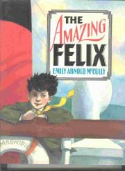 THE AMAZING FELIX by Emily Arnold McCully