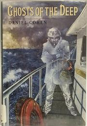 GHOSTS OF THE DEEP by Daniel Cohen