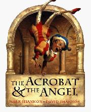 THE ACROBAT AND THE ANGEL by Mark Shannon