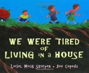 WE WERE TIRED OF LIVING IN A HOUSE by Liesel Moak Skorpen
