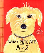 WHAT PETE ATE FROM A-Z by Maira Kalman