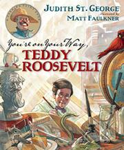 YOU'RE ON YOUR WAY, TEDDY ROOSEVELT by Judith St. George