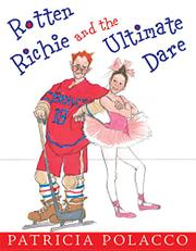 ROTTEN RICHIE AND THE ULTIMATE DARE by Patricia Polacco