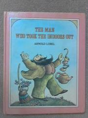 THE MAN WHO TOOK THE INDOORS OUT by Arnold Lobel