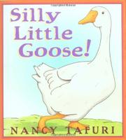 SILLY LITTLE GOOSE! by Nancy Tafuri