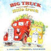 BIG TRUCK AND LITTLE TRUCK by Jan Carr