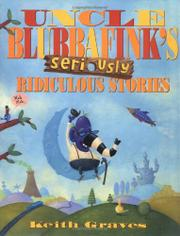 UNCLE BLUBBAFINK'S SERIOUSLY RIDICULOUS STORIES by Keith Graves