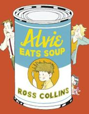 ALVIE EATS SOUP by Ross Collins