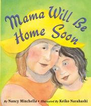 MAMA WILL BE HOME SOON by Nancy Minchella