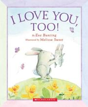 I LOVE YOU, TOO! by Eve Bunting