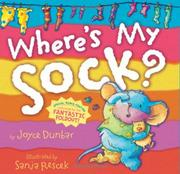 WHERE'S MY SOCK? by Joyce Dunbar