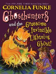 GHOSTHUNTERS AND THE GRUESOME INVINCIBLE LIGHTNING GHOST! by Cornelia Funke