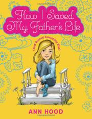 HOW I SAVED MY FATHER'S LIFE (AND RUINED EVERYTHING ELSE) by Ann Hood