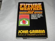 FUTURE WEATHER AND GREENHOUSE EFFECT by John Gribbin