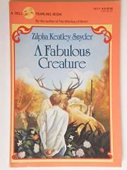 A FABULOUS CREATURE by Zilpha Keatley Snyder
