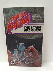 THE STARS ARE OURS by Andre Norton