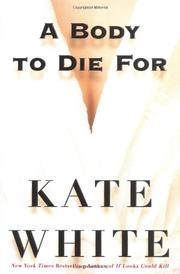 A BODY TO DIE FOR by Kate White