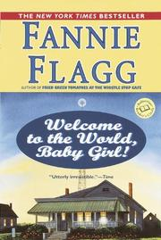 """WELCOME TO THE WORLD, BABY GIRL!"" by Fannie Flagg"