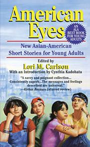 AMERICAN EYES: New Asian-American Short Stories for Young Adults by Lori M. -- Ed. Carlson