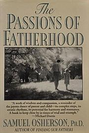 THE PASSIONS OF FATHERHOOD by Samuel Osherson