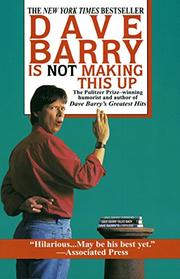 DAVE BARRY IS NOT MAKING THIS UP by Dave Barry