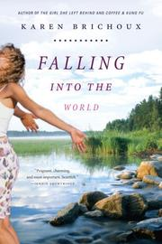 FALLING INTO THE WORLD by Karen Brichoux