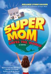 SUPER MOM SAVES THE WORLD by Melanie Lynne Hauser
