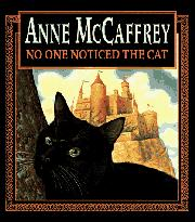 NO ONE NOTICED THE CAT by Anne McCaffrey