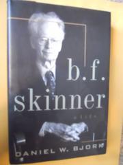 B.F. SKINNER by Daniel W. Bjork